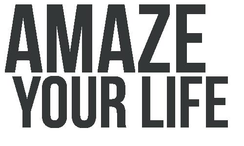AMAZE YOUR LIFE